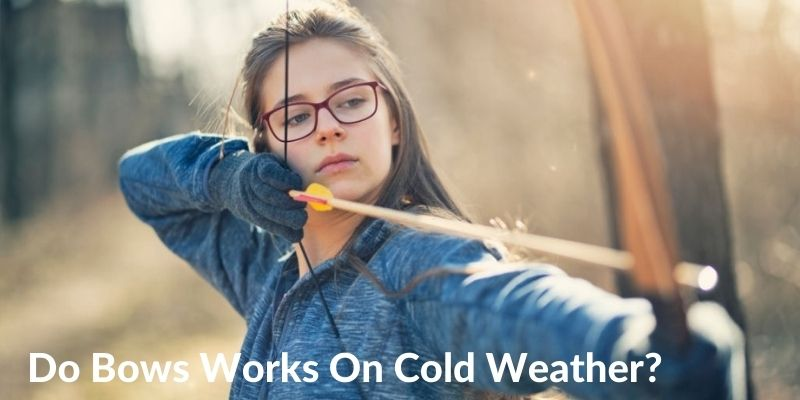 Do Bow Works In Cold Weather